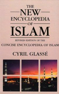 New Encyclopedia of Islam: A Revised Edition of the Concise Encyclopedia of Islam (9780759101890): Cyril Glasse, Huston Smith: Books