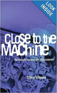 Close to the Machine: Technophilia and Its Discontents: Ellen Ullman: 9780872863323: Books