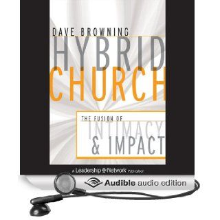 Hybrid Church: The Fusion of Intimacy and Impact (Audible Audio Edition): Dave Browning, Norman Dietz: Books