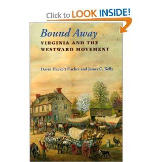 Bound Away: Virginia and the Westward Movement (9780813917733): David Hackett Fischer, James C. Kelly: Books