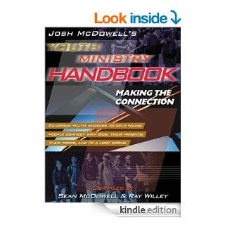 Josh McDowell's Youth Ministry Handbook Making the Connection eBook Sean McDowell, Ray Willey Kindle Store