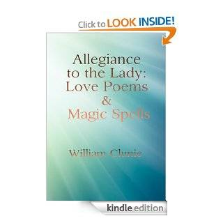 Allegiance to the Lady Love Poems and Magic Spells eBook William Clunie Kindle Store