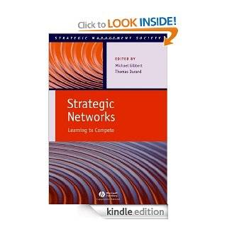 Strategic Networks Learning to Compete (Strategic Management Society) eBook Michael Gibbert, Thomas Durand Kindle Store