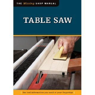 Table Saw The Tool Information You Need at Your Fingertips (Missing Shop Manual) Editors of Skills Institute Press 9781565237919 Books
