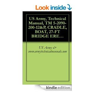 US Army, Technical Manual, TM 5 2090 200 12&P, CRADLE, BOAT, 27 FT BRIDGE ERECTION BO (NSN 2090 00 348 8138) eBook US Army & www.armytechnicalmanuals Kindle Store