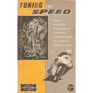 Tuning for speed How to increase the performance of any standard motorcycle engine for racing and competition work Philip Edward Irving Books