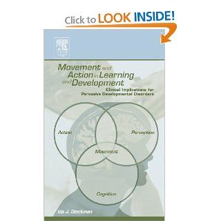Movement and Action in Learning and Development: Clinical Implications for Pervasive Developmental Disorders (9780126718607): Ida Stockman: Books