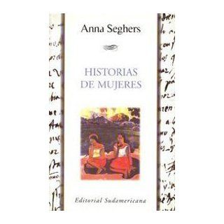 Historias de mujeres / Stories of Women (Spanish Edition) Anna Seghers 9789500724272 Books