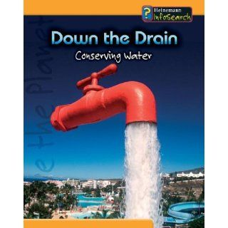 Down the Drain: Conserving Water (You Can Save the Planet): Anita Ganeri, Chris Oxlade: 9781403468451: Books
