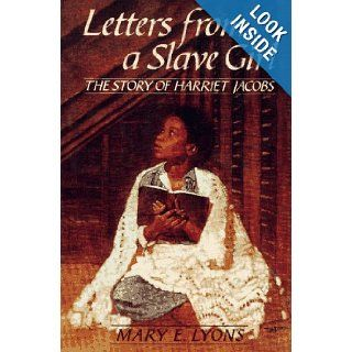 Letters From a Slave Girl: The Story of Harriet Jacobs: Mary E. Lyons: 9780684194462: Books