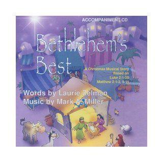 Bethlehem's Best: A Christmas Musical Story Based on Luke 2:1 20, Matthew 2:1 2, 8 11: Mark A. Miller, Laurie Zelman, Debi Tyree: 9780687063307: Books