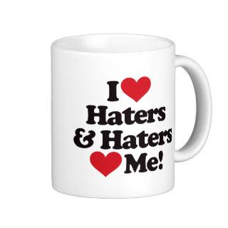 I Love Haters and Haters Love Me Mug