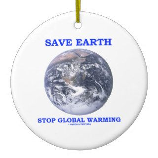 Save Earth Stop Global Warming Christmas Ornament