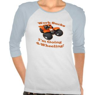 ATV Four Wheeler Im Going 4 Wheeling Work Sucks Shirts